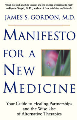 Manifesto For A New Medicine: Your Guide To Healing Partnerships And The Wise Use Of Alternative Therapies (Paperback)