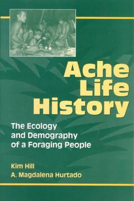 Ache Life History: The Ecology and Demography of a Foraging People - Foundations of human behavior (Hardback)