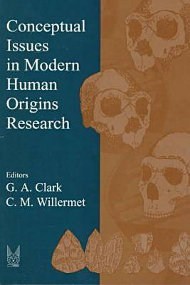 Conceptual Issues in Modern Human Origins Research - Evolutionary Foundations of Human Behavior Series (Paperback)