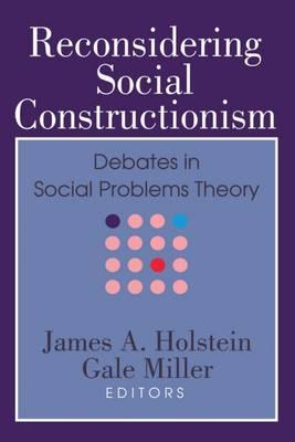 Reconsidering Social Constructionism : Debates in Social Problems Theory: Social Problems and Social Issues (Hardback)