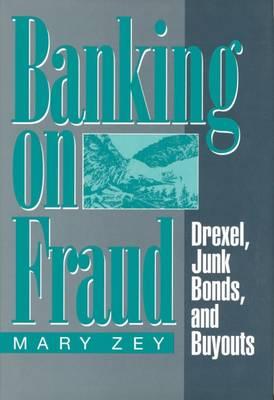 Banking on Fraud: Drexel, Junk Bonds, and Buyouts - Social institutions & social change (Hardback)
