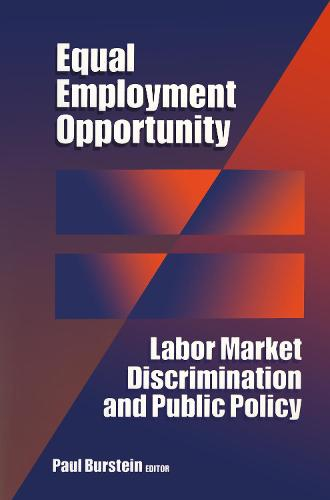 Equal Employment Opportunity: Labor Market Discrimination and Public Policy - Sociology & Economics Series (Hardback)