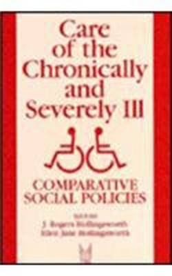 Care of the Chronically and Severely Ill: Comparative Social Policies - Social Institutions and Social Change Series (Hardback)