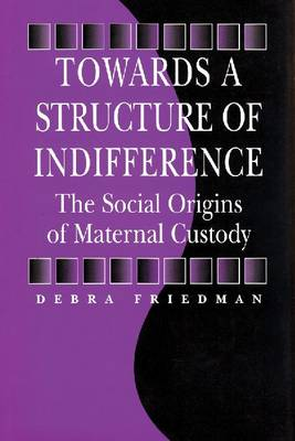 Towards a Structure of Indifference: The Social Origins of Maternal Custody - Sociology & Economics Series (Paperback)