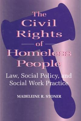 The Civil Rights of Homeless People: Law, Social Policy, and Social Work Practice - Modern Applications of Social Work Series (Hardback)