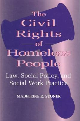 The Civil Rights of Homeless People: Law, Social Policy, and Social Work Practice - Modern Applications of Social Work Series (Paperback)