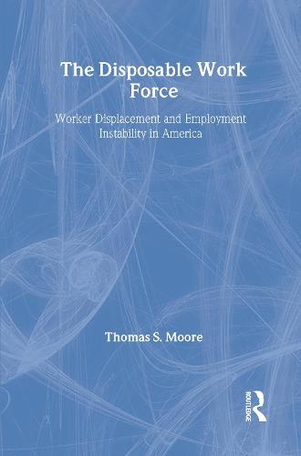 The Disposable Work Force: Worker Displacement and Employment Instability in America (Hardback)