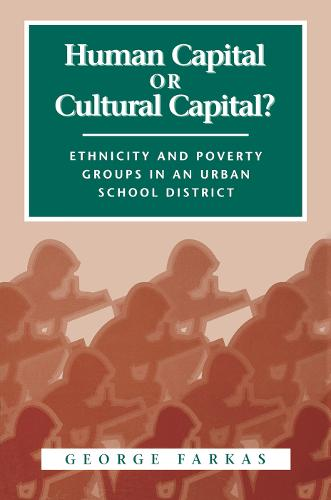 Human Capital or Cultural Capital?: Ethnicity and Poverty Groups in an Urban School District - Social Institutions and Social Change Series (Paperback)