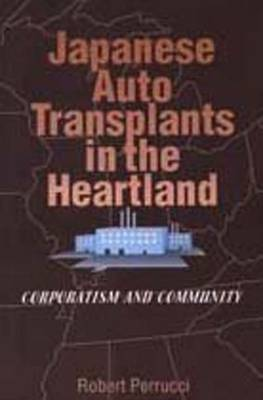 Japanese Auto Transplants in the Heartland: Corporatism and Community - Social institutions & social change (Hardback)