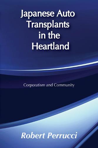 Japanese Auto Transplants in the Heartland: Corporatism and Community (Paperback)