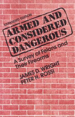 Armed and Considered Dangerous: A Survey of Felons and Their Firearms (Hardback)