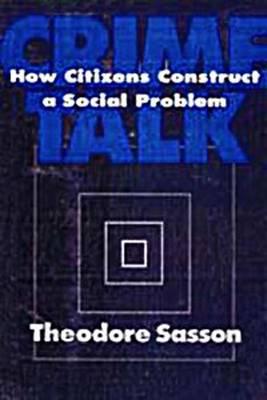 Crime Talk: How Citizens Construct a Social Problem - Social Problems & Social Issues (Hardback)