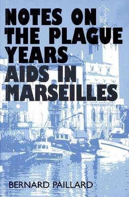 Notes on the Plague Years: AIDS in Marseilles (Paperback)
