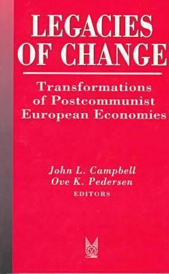 Legacies of Change: Transformations of Postcommunist European Economies (Paperback)