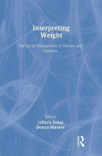 Interpreting Weight: The Social Management of Fatness and Thinness - Social Problems & Social Issues (Hardback)