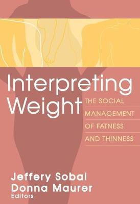 Interpreting Weight: The Social Management of Fatness and Thinness - Social Problems & Social Issues (Paperback)