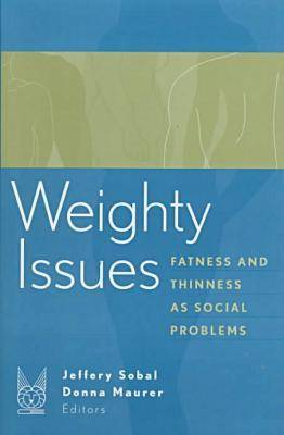 Weighty Issues: Fatness and Thinness as Social Problems - Social Problems & Social Issues (Hardback)
