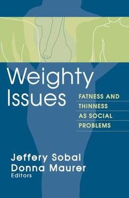 Weighty Issues: Fatness and Thinness as Social Problems - Social Problems & Social Issues (Paperback)