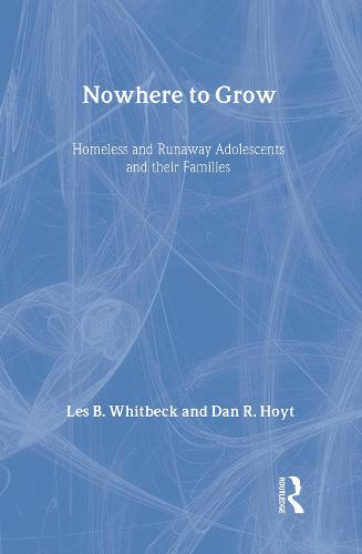 Nowhere to Grow: Homeless and Runaway Adolescents and Their Families - Social Institutions and Social Change Series (Hardback)
