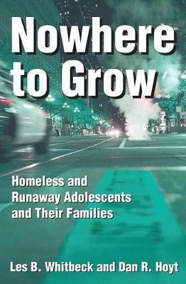 Nowhere to Grow: Homeless and Runaway Adolescents and Their Families - Social Institutions and Social Change Series (Paperback)