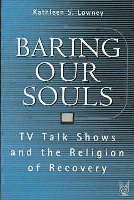Baring Our Souls: TV Talk Shows and the Religion of Recovery - Social Problems & Social Issues (Hardback)