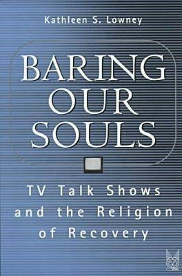 Baring Our Souls: TV Talk Shows and the Religion of Recovery - Social Problems & Social Issues (Paperback)