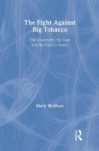 The Fight Against Big Tobacco: The Movement, the State and the Public's Health - Social Problems & Social Issues (Hardback)