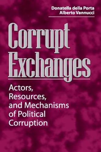 Corrupt Exchanges: Actors, Resources, and Mechanisms of Political Corruption (Paperback)