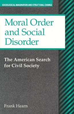 Moral Order and Social Disorder: American Search for Civil Society - Sociological Imagination & Structural Change Series (Paperback)