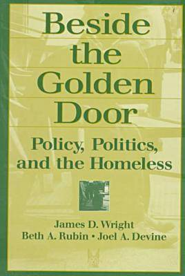 Beside the Golden Door: Policy, Politics and the Homeless (Paperback)