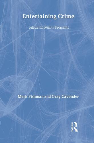Entertaining Crime: Television Reality Programs (Hardback)