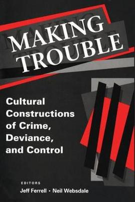 Making Trouble: Cultural Constraints of Crime, Deviance, and Control (Paperback)