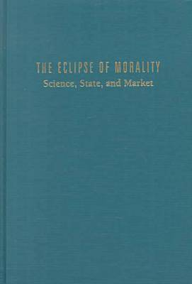 The Eclipse of Morality: Science, State, and Market - Sociological Imagination & Structural Change Series (Hardback)