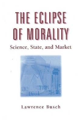 The Eclipse of Morality: Science, State, and Market - Sociological Imagination & Structural Change Series (Paperback)