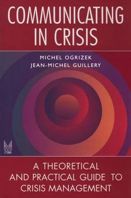 Communicating in Crisis: A Theoretical and Practical Guide to Crisis Management (Paperback)