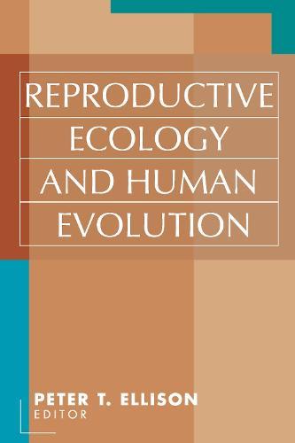 Reproductive Ecology and Human Evolution - Evolutionary Foundations of Human Behavior Series (Hardback)