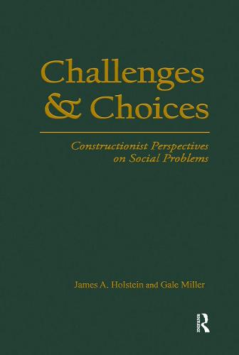 Challenges and Choices: Constructionist Perspectives on Social Problems - Social Problems & Social Issues (Hardback)
