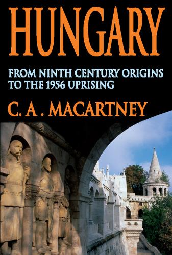 Hungary: From Ninth Century Origins to the 1956 Uprising (Paperback)