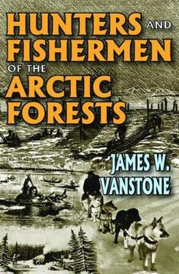 Hunters and Fishermen of the Arctic Forests (Paperback)