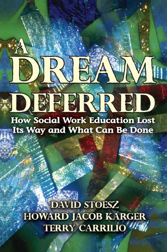 A Dream Deferred: How Social Work Education Lost Its Way and What Can be Done (Hardback)