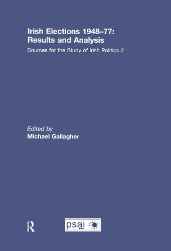 Irish Elections 1948-77: Results and Analysis - Sources for the Study of Irish Politics (Hardback)