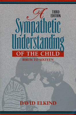 A Sympathetic Understanding of the Child: Birth to Sixteen (Paperback)