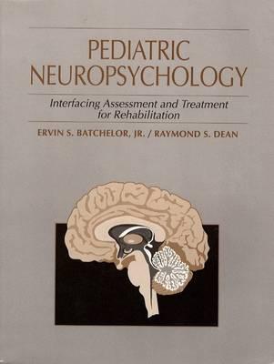 Pediatric Neuropsychology: Interfacing Assessment and Treatment for Rehabilitation (Paperback)