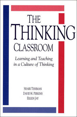 The Thinking Classroom: Learning and Teaching in a Culture of Thinking (Paperback)