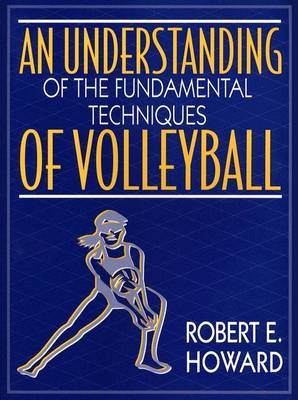 An Understanding of the Fundamental Techniques of Volleyball (Paperback)