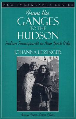 From the Ganges to the Hudson: Indian Immigrants in New York City (Part of the New Immigrants Series) (Paperback)