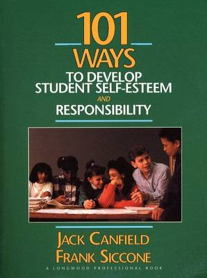 101 Ways to Develop Student Self-Esteem and Responsibility (Paperback)