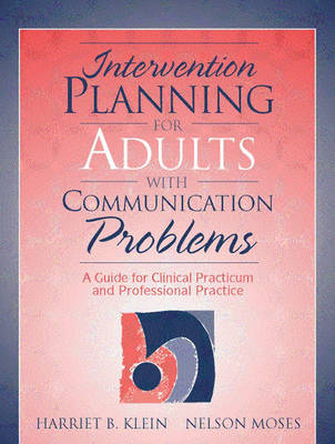 Intervention Planning for Adults with Communication Problems: A Guide for Clinical Practicum and Professional Practice (Hardback)