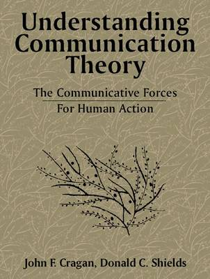 Understanding Communication Theory: The Communicative Forces for Human Action (Paperback)