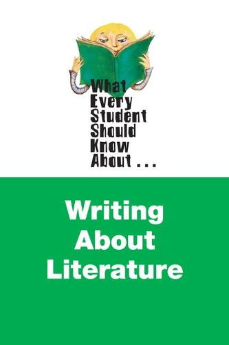 What Every Student Should Know About Writing about Literature (Paperback)